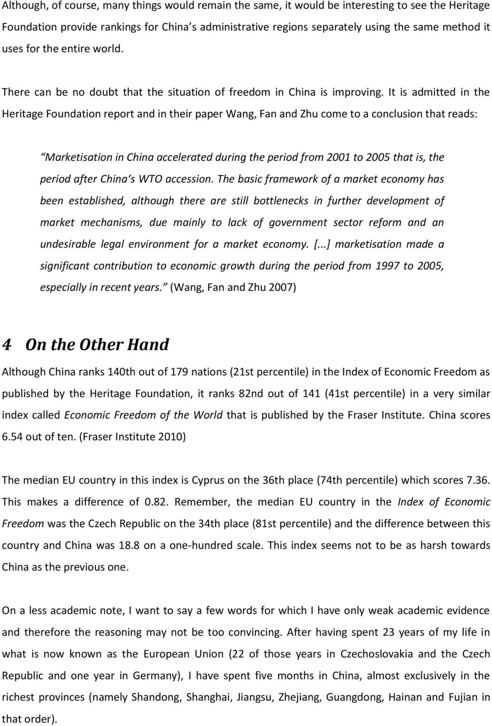 It is admitted in the Heritage Foundation report and in their paper Wang, Fan and Zhu come to a conclusion that reads: Marketisation in China accelerated during the period from 2001 to 2005 that is,