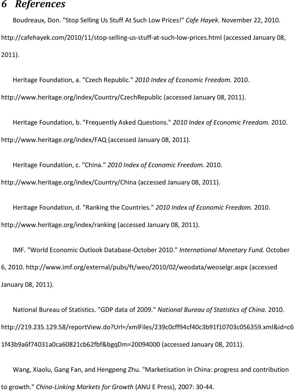 "Heritage Foundation, b. ""Frequently Asked Questions."" 2010 Index of Economic Freedom. 2010. http://www.heritage.org/index/faq (accessed January 08, 2011). Heritage Foundation, c. ""China."