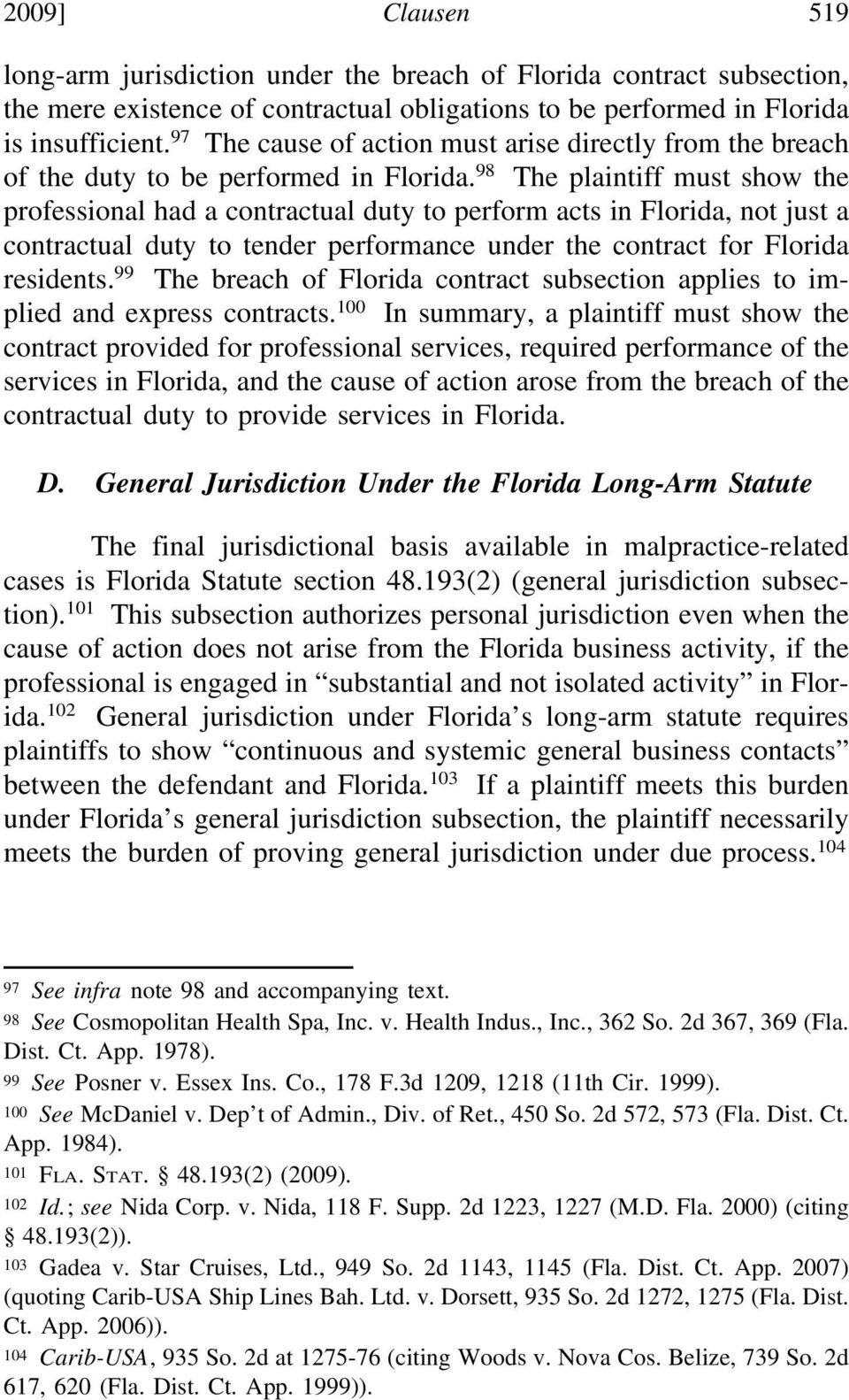 98 The plaintiff must show the professional had a contractual duty to perform acts in Florida, not just a contractual duty to tender performance under the contract for Florida residents.