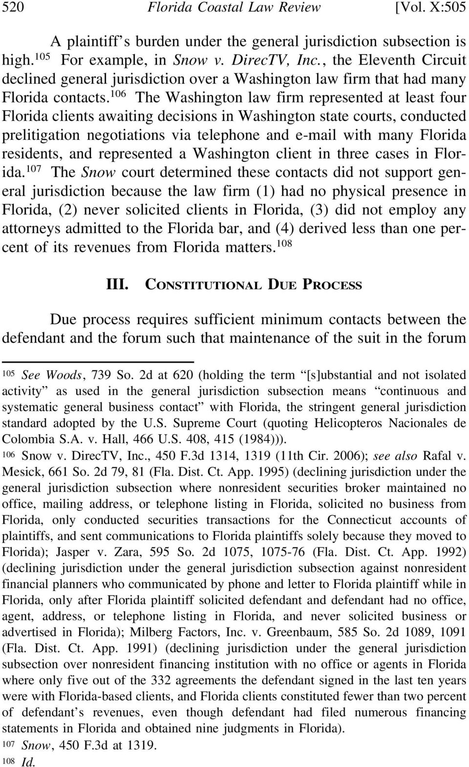 106 The Washington law firm represented at least four Florida clients awaiting decisions in Washington state courts, conducted prelitigation negotiations via telephone and e-mail with many Florida