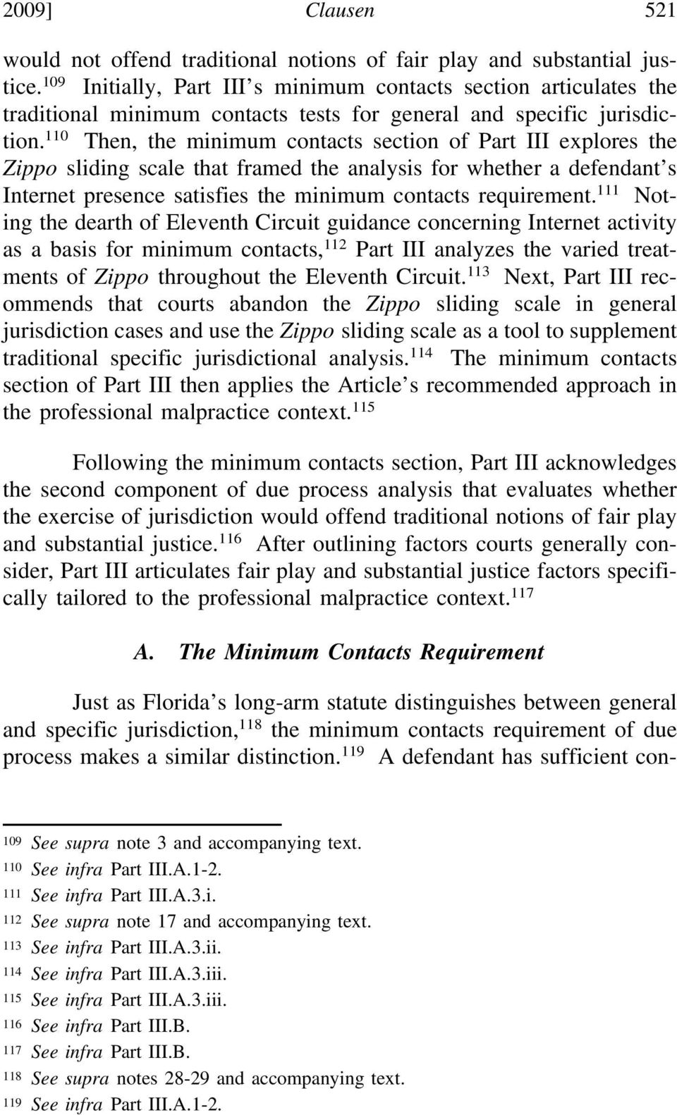 110 Then, the minimum contacts section of Part III explores the Zippo sliding scale that framed the analysis for whether a defendant s Internet presence satisfies the minimum contacts requirement.