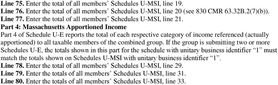 Part 4: Massachusetts Apportioned Income Part 4 of Schedule U-E reports the total of each respective category of income referenced (actually apportioned) to all taxable members of the combined group.
