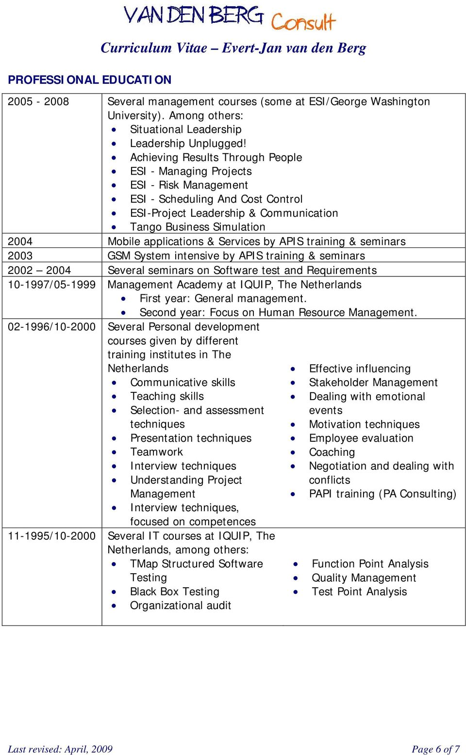 Achieving Results Through People ESI - Managing Projects ESI - Risk Management ESI - Scheduling And Cost Control ESI-Project Leadership & Communication Tango Business Simulation 2004 Mobile