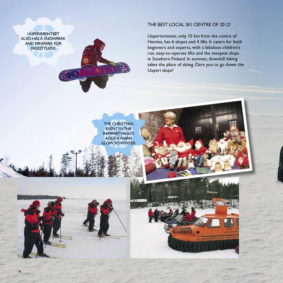 It caters for both beginners and experts, with a fabulous children s run, easy-to-operate lifts and the steepest slope