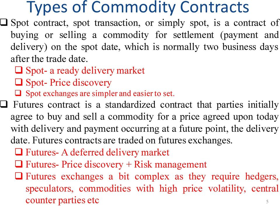 q Futures contract is a standardized contract that parties initially agree to buy and sell a commodity for a price agreed upon today with delivery and payment occurring at a future point, the
