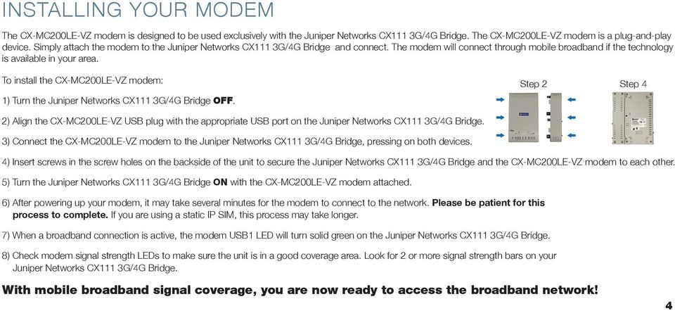 To install the CX-MC200LE-VZ modem: 1) Turn the Juniper Networks CX111 3G/4G Bridge OFF.
