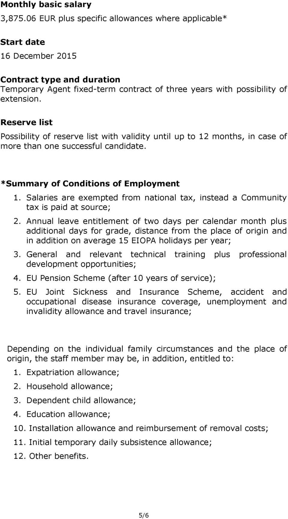Reserve list Possibility of reserve list with validity until up to 12 months, in case of more than one successful candidate. *Summary of Conditions of Employment 1.