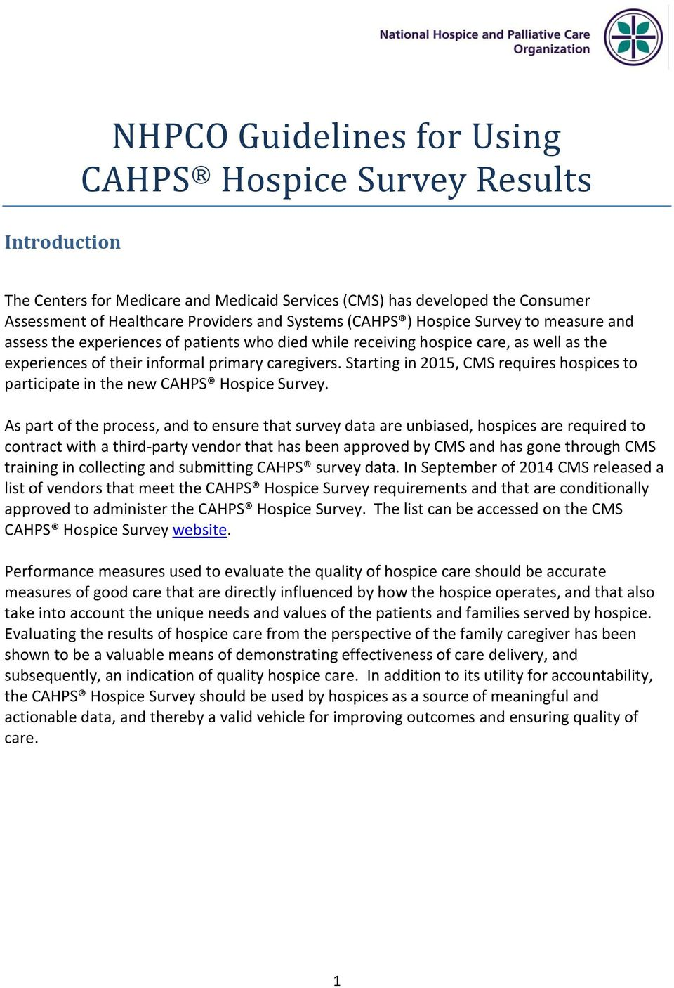 Starting in 2015, CMS requires hspices t participate in the new CAHPS Hspice Survey.