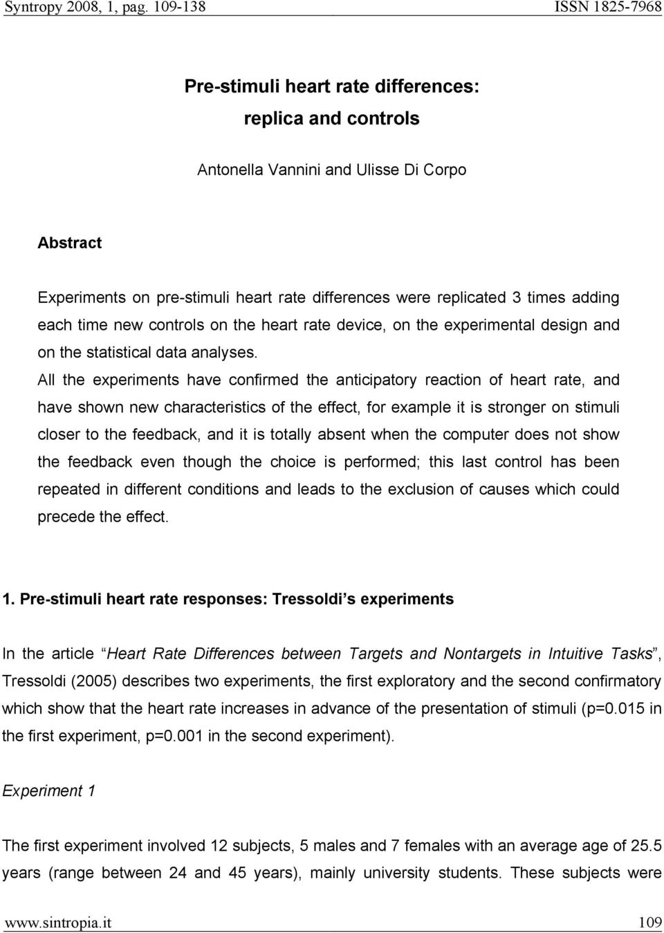 All the experiments have confirmed the anticipatory reaction of heart rate, and have shown new characteristics of the effect, for example it is stronger on stimuli closer to the feedback, and it is