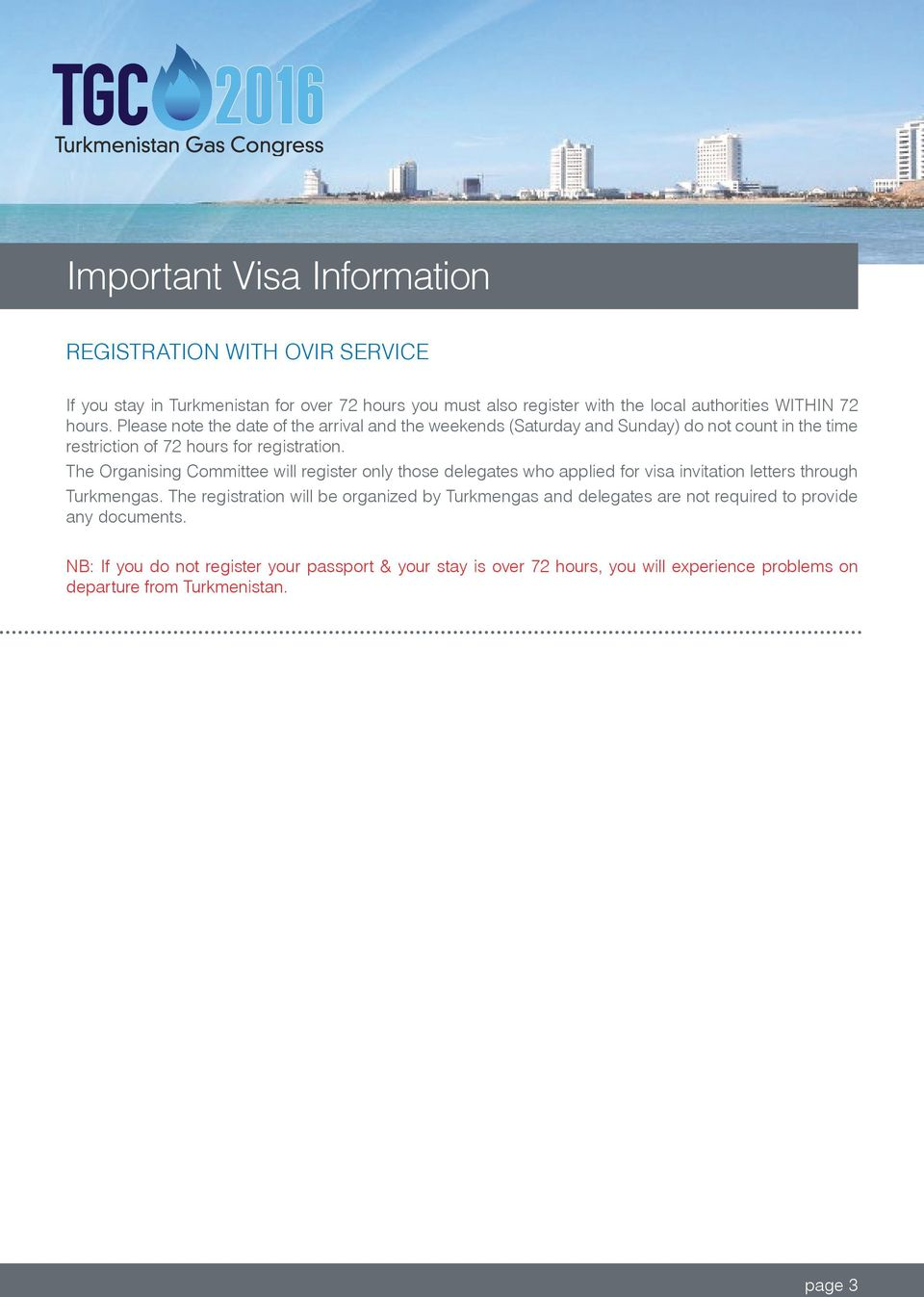 The Organising Committee will register only those delegates who applied for visa invitation letters through Turkmengas.