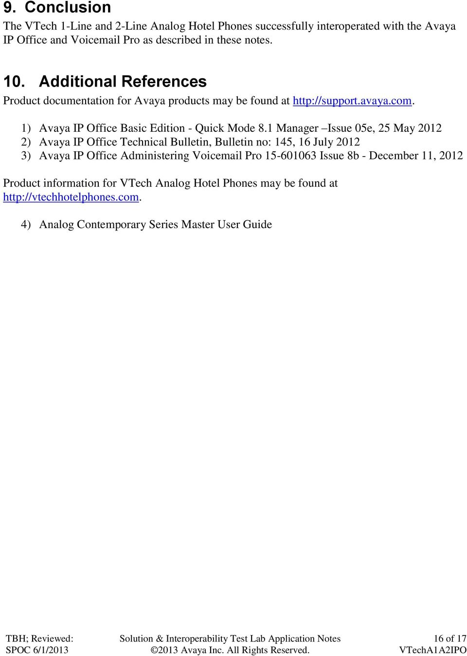 1 Manager Issue 05e, 25 May 2012 2) Avaya IP Office Technical Bulletin, Bulletin no: 145, 16 July 2012 3) Avaya IP Office Administering Voicemail Pro 15-601063
