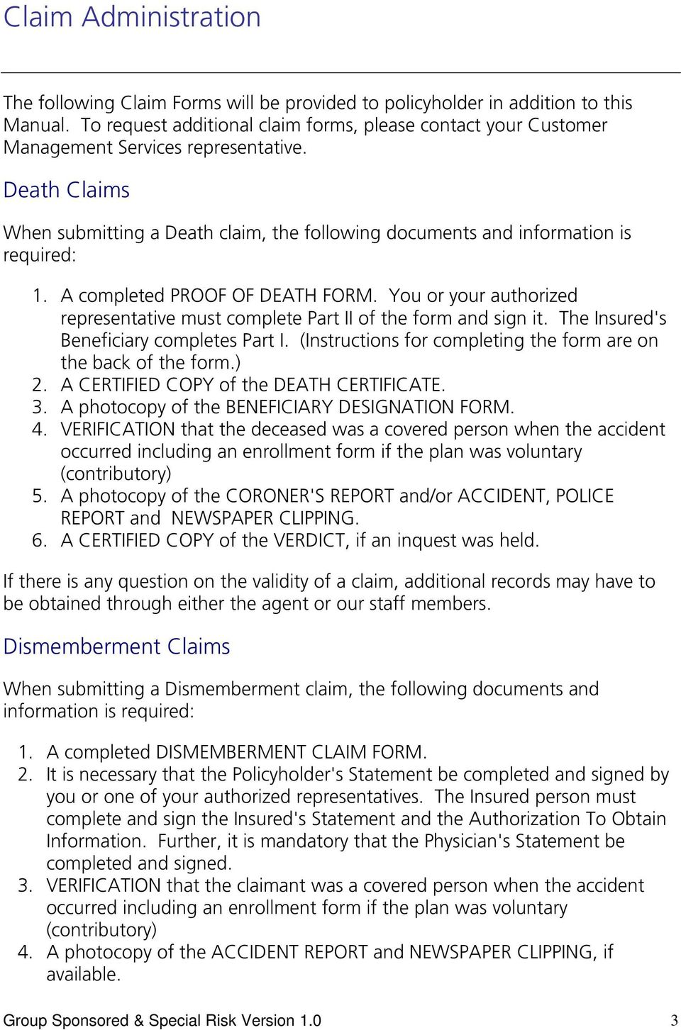 A completed PROOF OF DEATH FORM. You or your authorized representative must complete Part II of the form and sign it. The Insured's Beneficiary completes Part I.
