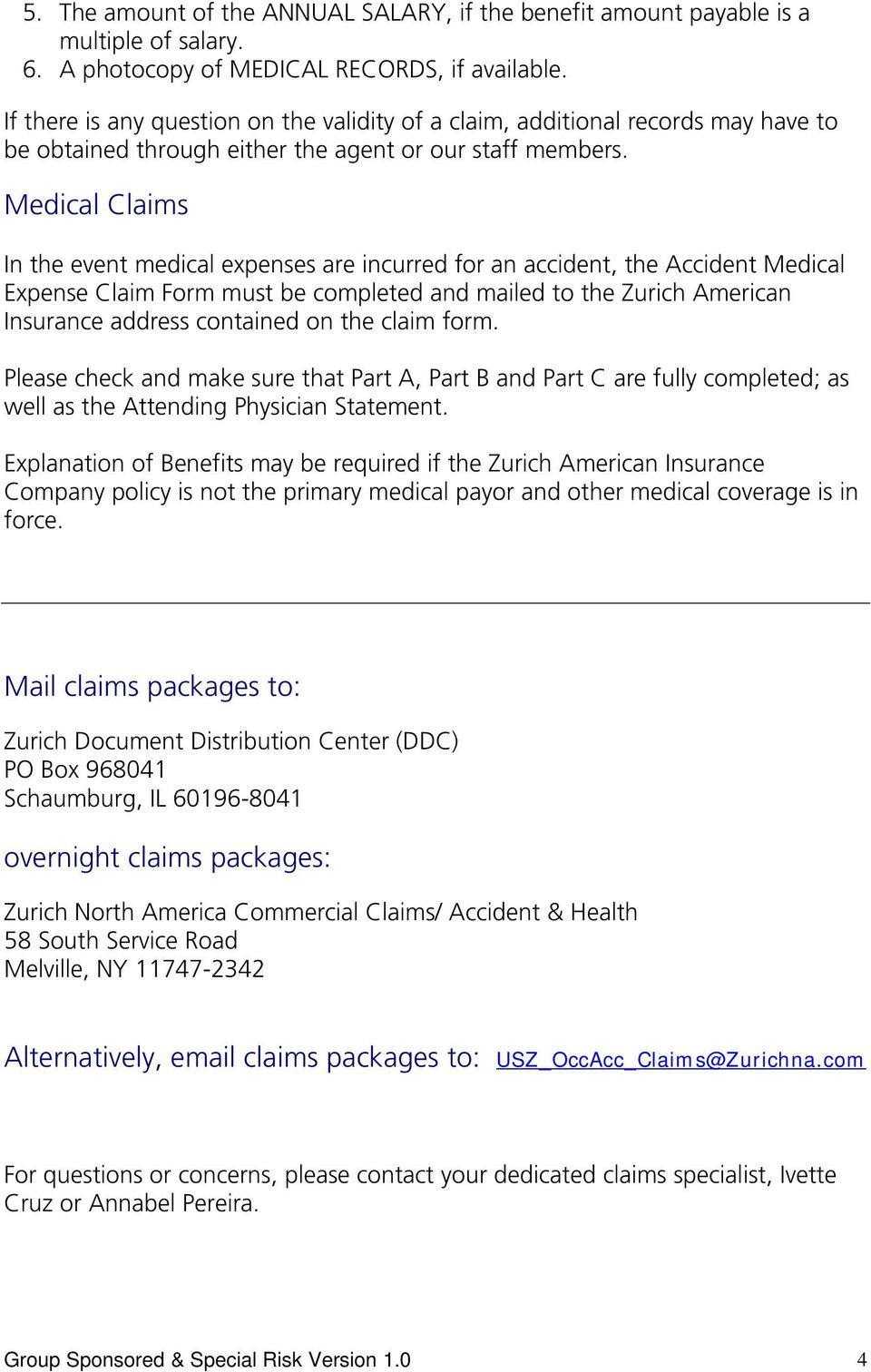 Medical Claims In the event medical expenses are incurred for an accident, the Accident Medical Expense Claim Form must be completed and mailed to the Zurich American Insurance address contained on