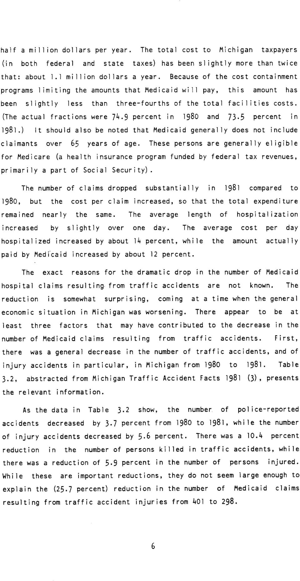 (The actual fractions were 74.9 percent in 198 and 73.5 percent in 1981.) It should also be noted that Medicaid general ly does not include claimants over 65 years of age.