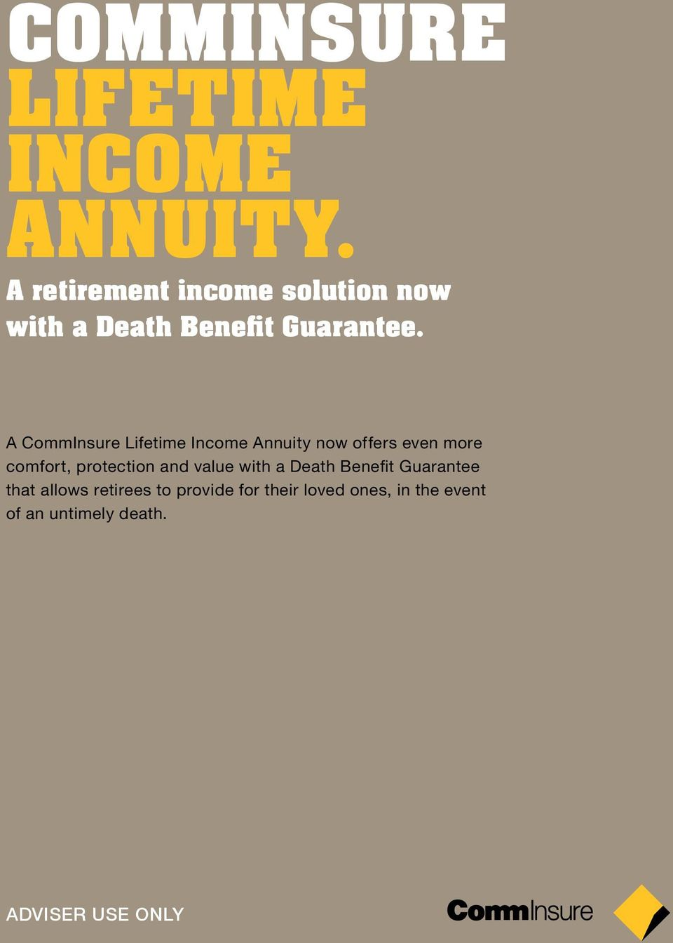 A CommInsure Lifetime Income Annuity now offers even more comfort, protection and