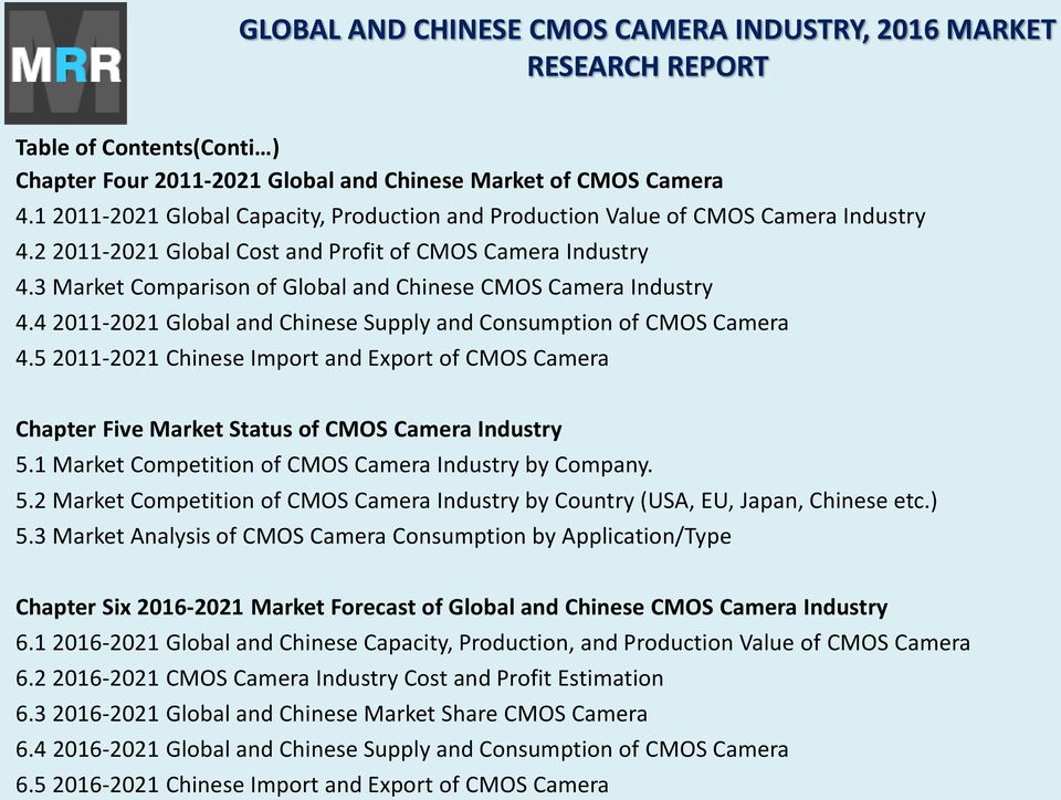 5 2011-2021 Chinese Import and Export of CMOS Camera Chapter Five Market Status of CMOS Camera Industry 5.1 Market Competition of CMOS Camera Industry by Company. 5.2 Market Competition of CMOS Camera Industry by Country (USA, EU, Japan, Chinese etc.