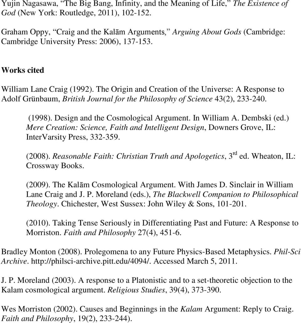 The Origin and Creation of the Universe: A Response to Adolf Grünbaum, British Journal for the Philosophy of Science 43(2), 233-240. (1998). Design and the Cosmological Argument. In William A.