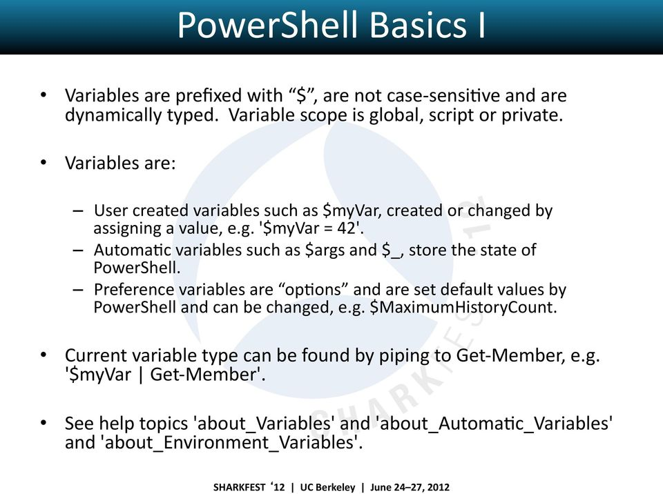AutomaJc variables such as $args and $_, store the state of PowerShell.