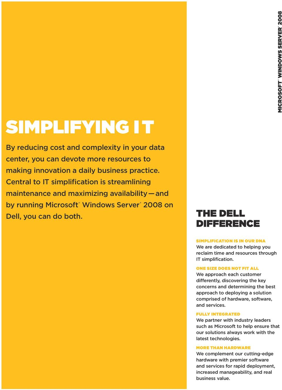 the dell difference Simplification is in our DNA We are dedicated to helping you reclaim time and resources through IT simplification.