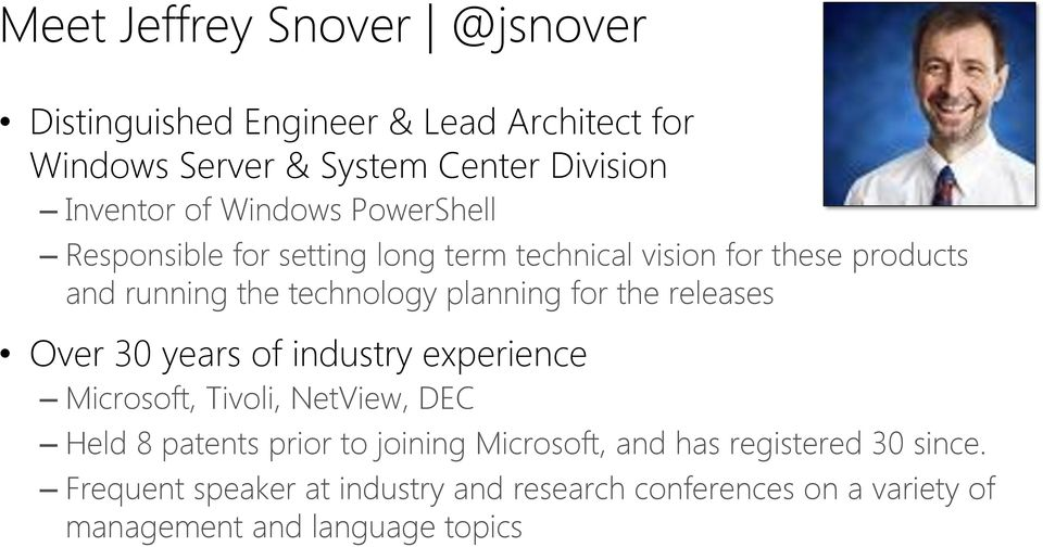 for the releases Over 30 years of industry experience Microsoft, Tivoli, NetView, DEC Held 8 patents prior to joining