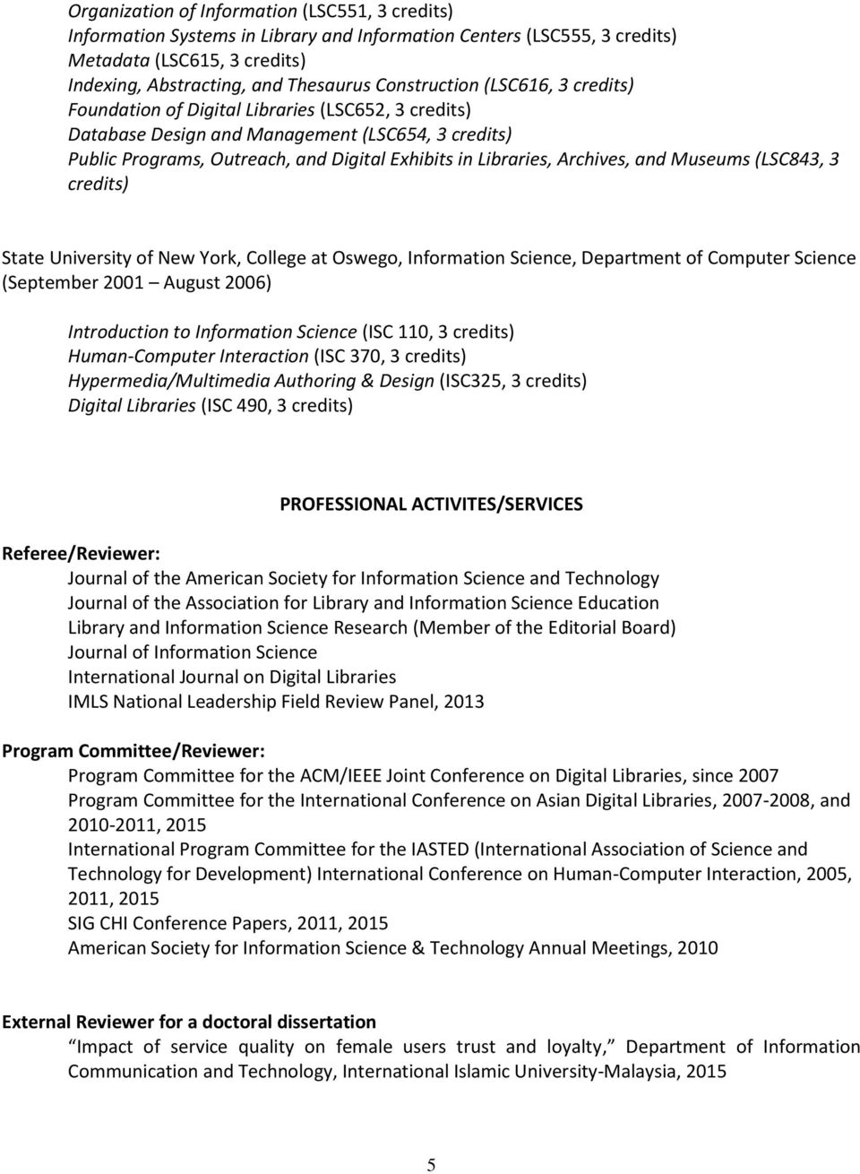 Archives, and Museums (LSC843, 3 credits) State University of New York, College at Oswego, Information Science, Department of Computer Science (September 2001 August 2006) Introduction to Information
