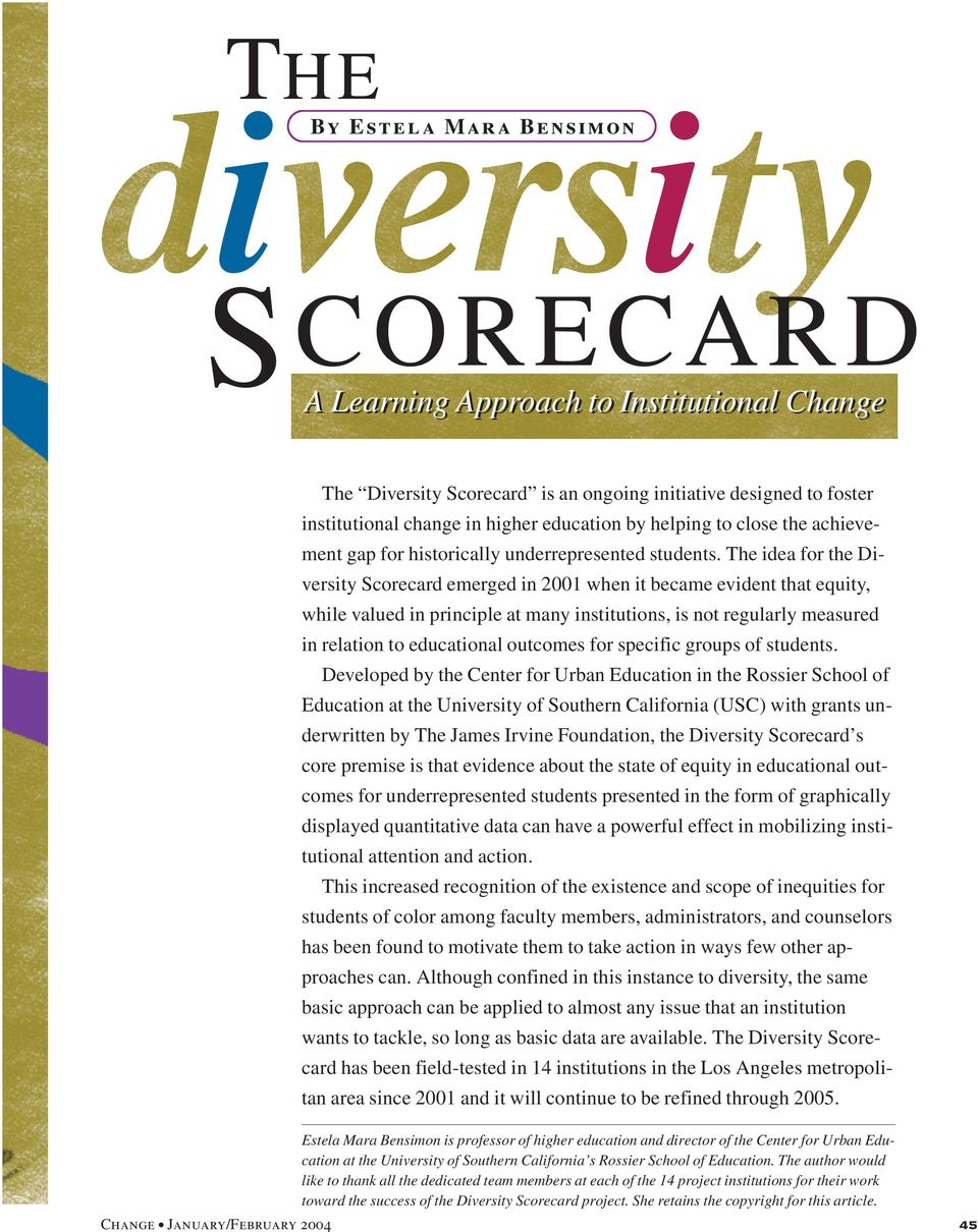 The idea for the Diversity Scorecard emerged in 2001 when it became evident that equity, while valued in principle at many institutions, is not regularly measured in relation to educational outcomes