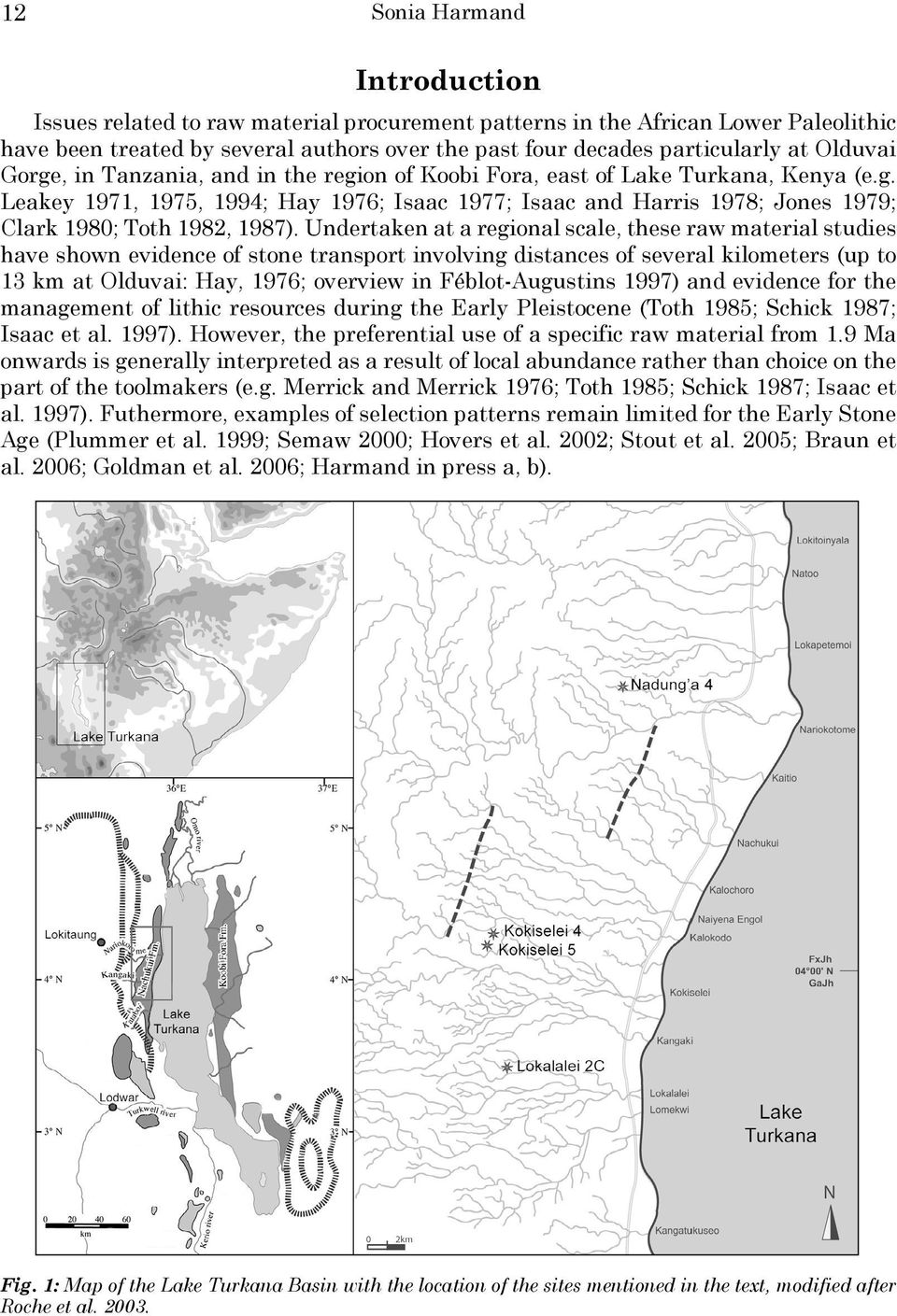 Undertaken at a regional scale, these raw material studies have shown evidence of stone transport involving distances of several kilometers (up to 13 km at Olduvai: Hay, 1976; overview in