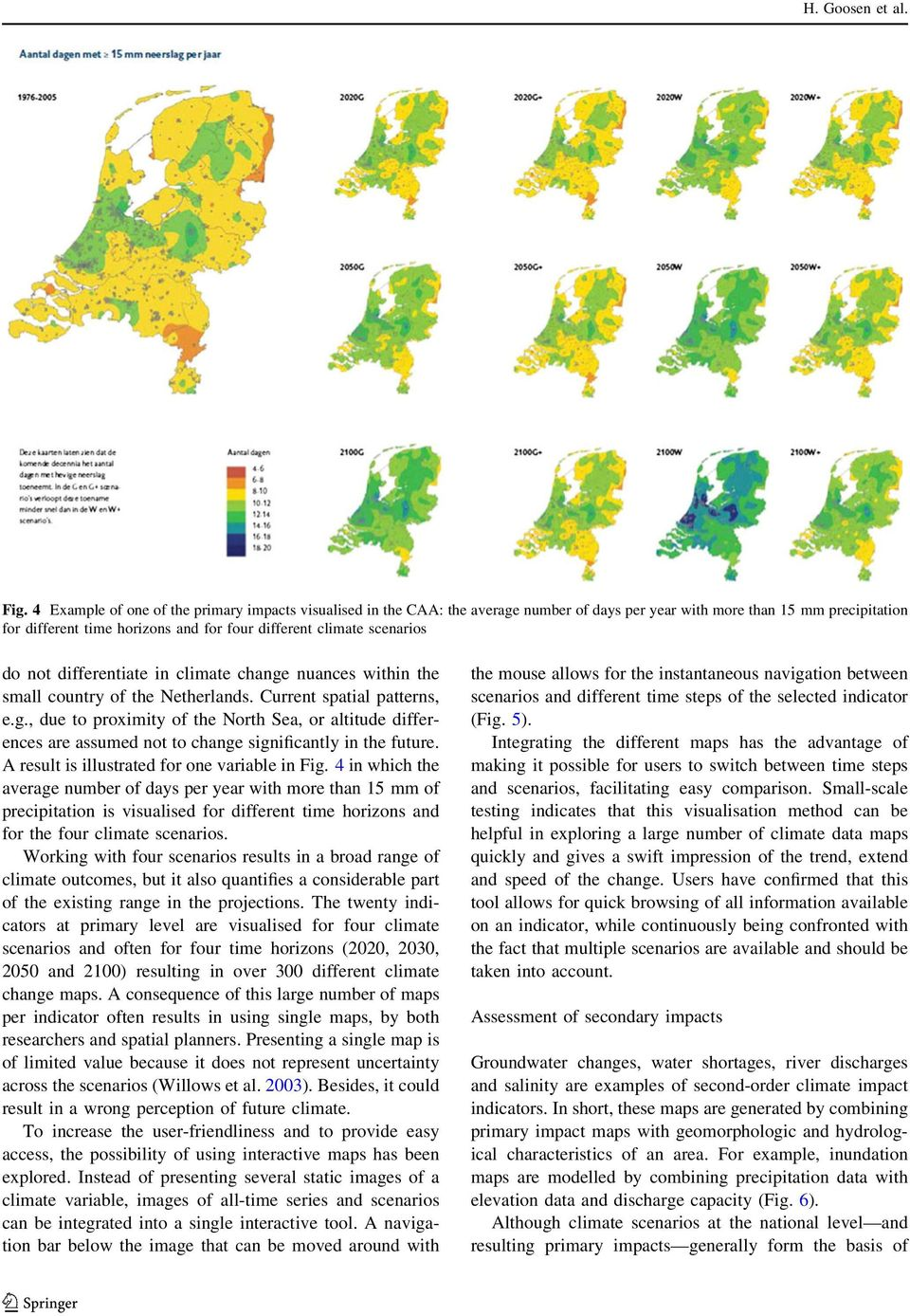 scenarios do not differentiate in climate change nuances within the small country of the Netherlands. Current spatial patterns, e.g., due to proximity of the North Sea, or altitude differences are assumed not to change significantly in the future.