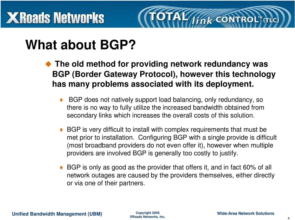 solution. BGP is very difficult to install with complex requirements that must be met prior to installation.