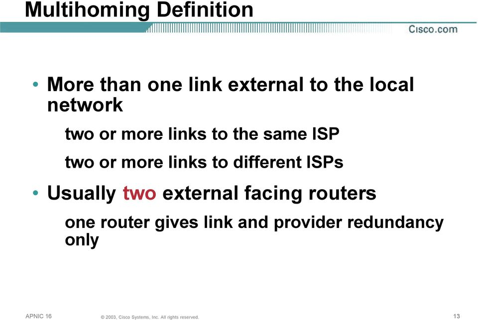 more links to different ISPs Usually two external facing