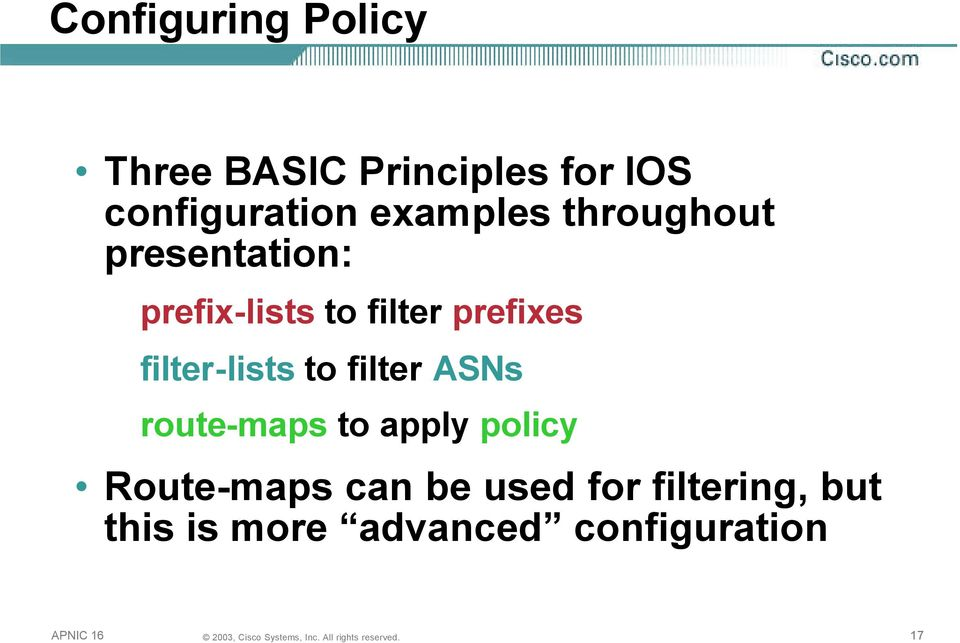filter-lists to filter ASNs route-maps to apply policy Route-maps