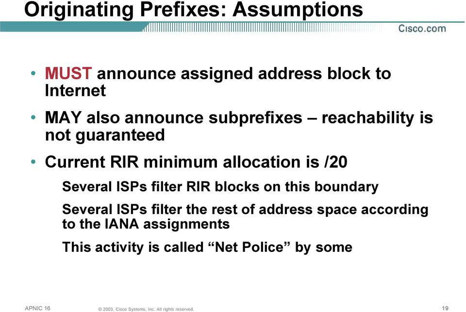 is /20 Several ISPs filter RIR blocks on this boundary Several ISPs filter the rest of