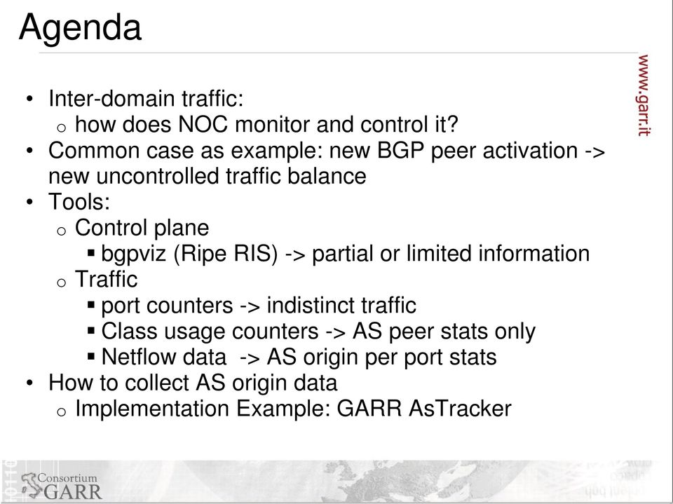 bgpviz (Ripe RIS) -> partial or limited information o Traffic port counters -> indistinct traffic Class