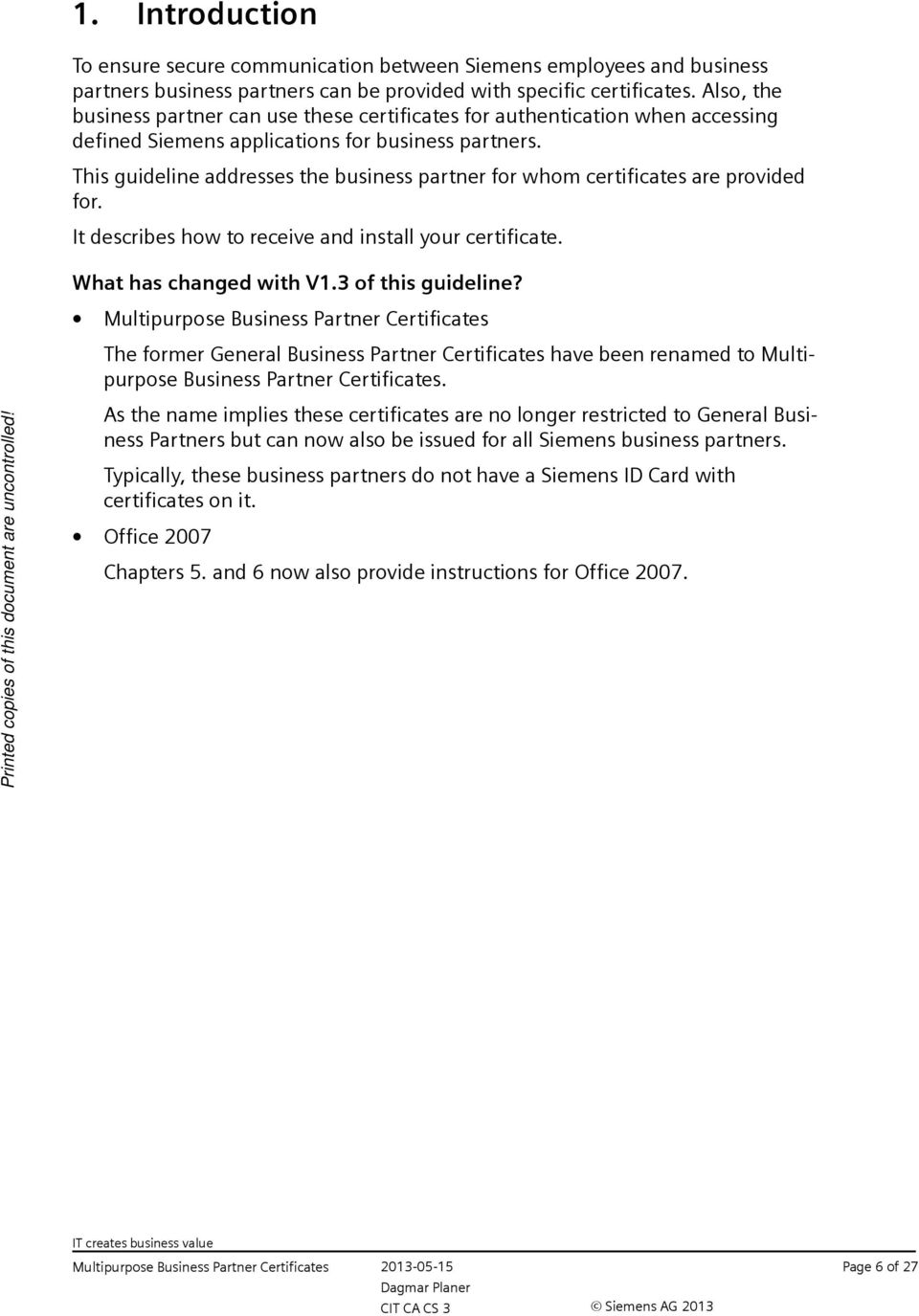 This guideline addresses the business partner for whom certificates are provided for. It describes how to receive and install your certificate. What has changed with V1.3 of this guideline?