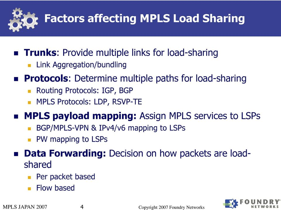 Protocols: LDP, RSVP-TE MPLS payload mapping: Assign MPLS services to LSPs BGP/MPLS-VPN & IPv4/v6 mapping