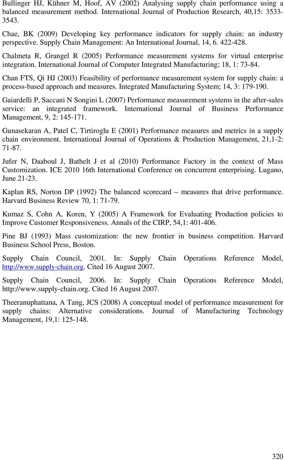 Chalmeta R, Grangel R (2005) Performance measurement systems for virtual enterprise integration. International Journal of Computer Integrated Manufacturing; 18, 1: 73-84.
