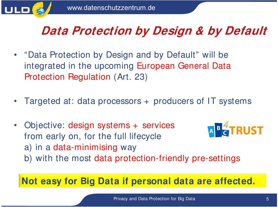 23) Targeted at: data processors + producers of IT systems Objective: design systems + services from early on, for the
