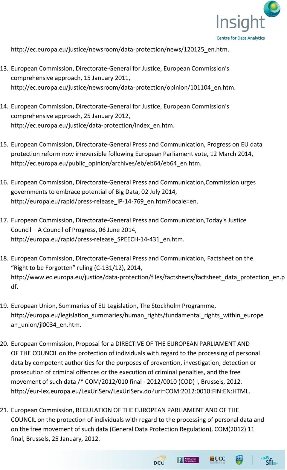 European Commission, Directorate-General for Justice, European Commission's comprehensive approach, 25 January 2012, http://ec.europa.eu/justice/data-protection/index_en.htm. 15.