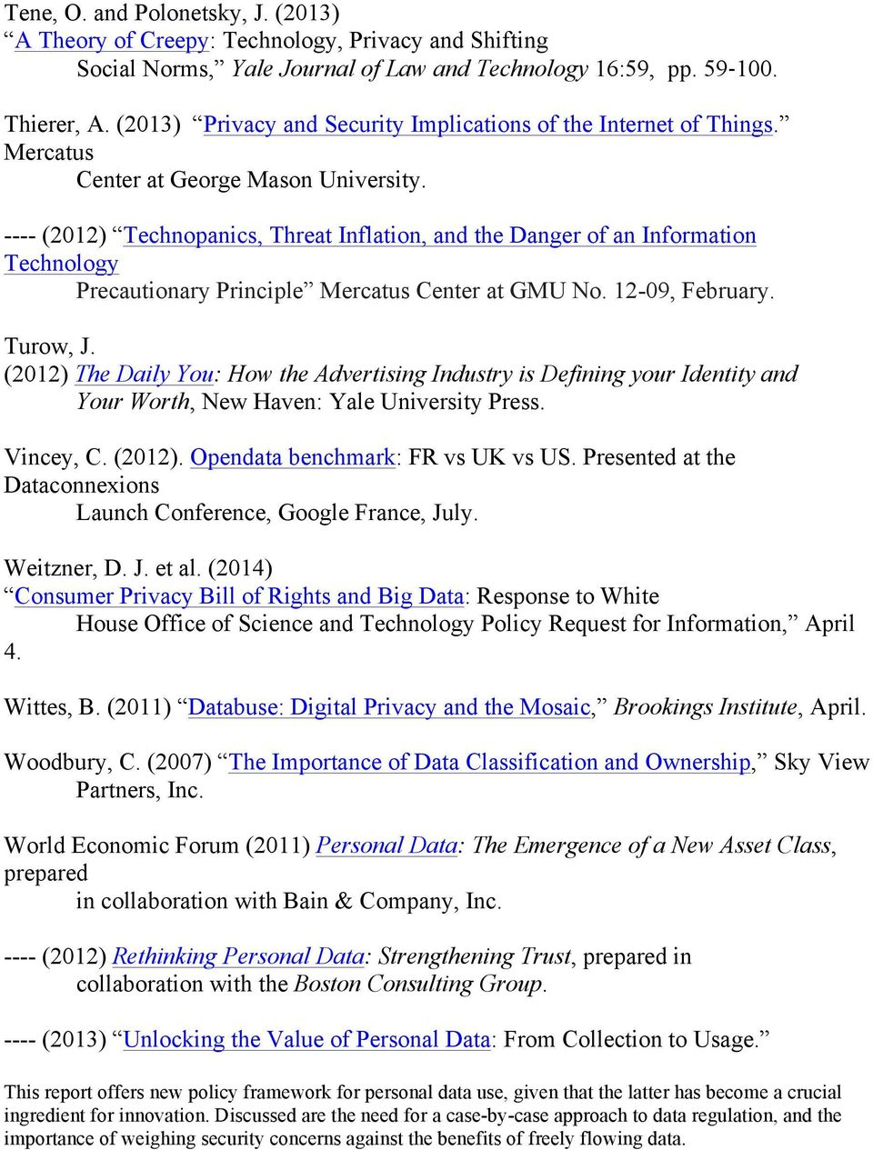 ---- (2012) Technopanics, Threat Inflation, and the Danger of an Information Technology Precautionary Principle Mercatus Center at GMU No. 12-09, February. Turow, J.
