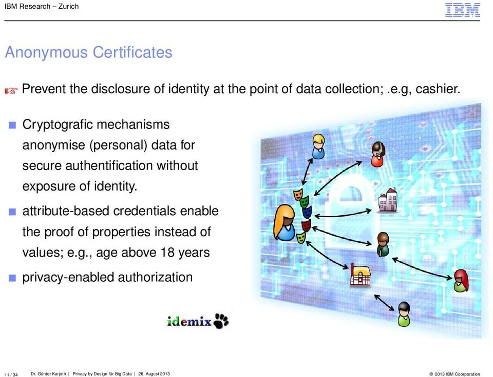 attribute-based credentials enable the proof of properties instead of values; e.g.