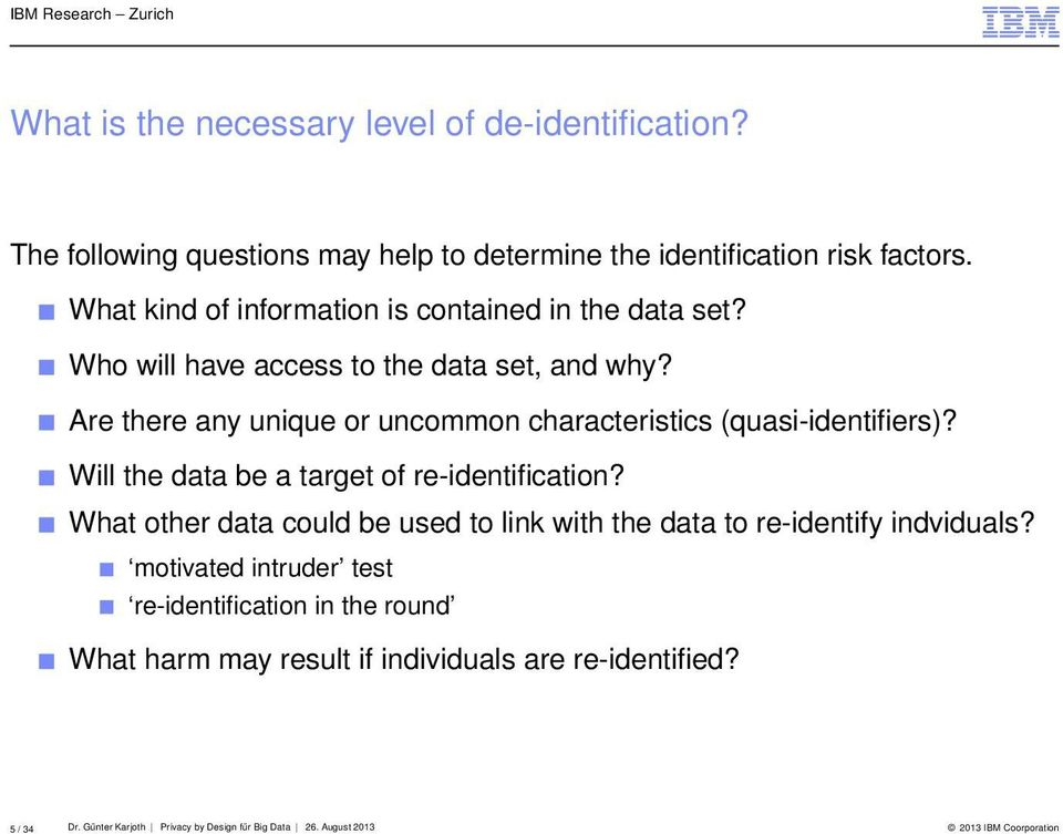Are there any unique or uncommon characteristics (quasi-identifiers)? Will the data be a target of re-identification?
