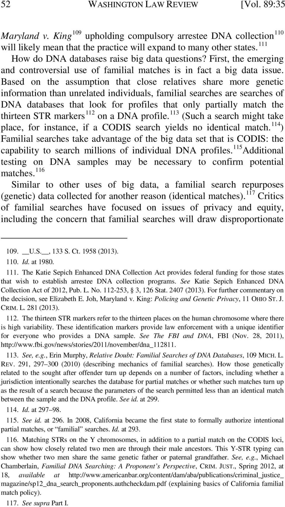 Based on the assumption that close relatives share more genetic information than unrelated individuals, familial searches are searches of DNA databases that look for profiles that only partially