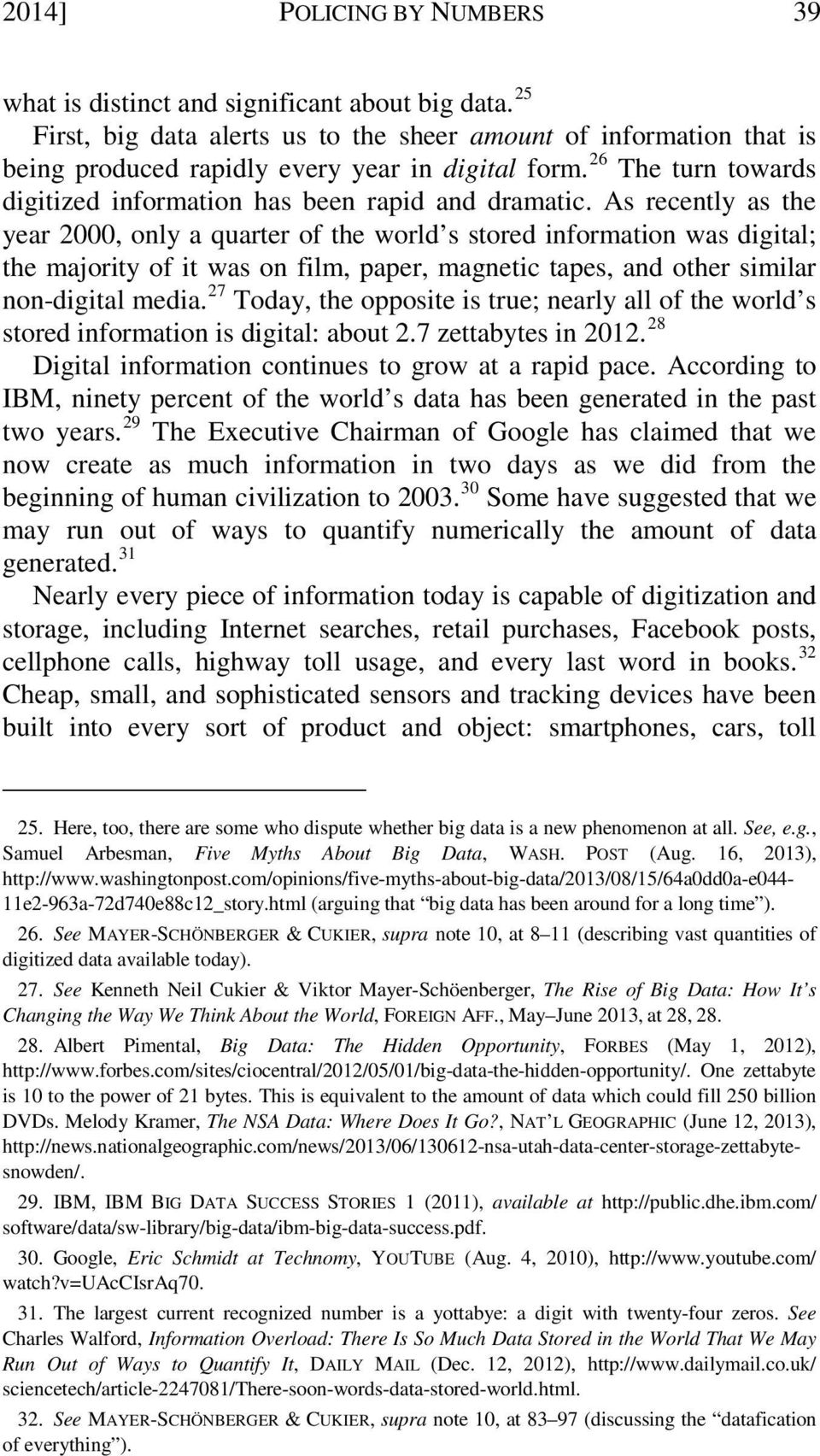As recently as the year 2000, only a quarter of the world s stored information was digital; the majority of it was on film, paper, magnetic tapes, and other similar non-digital media.