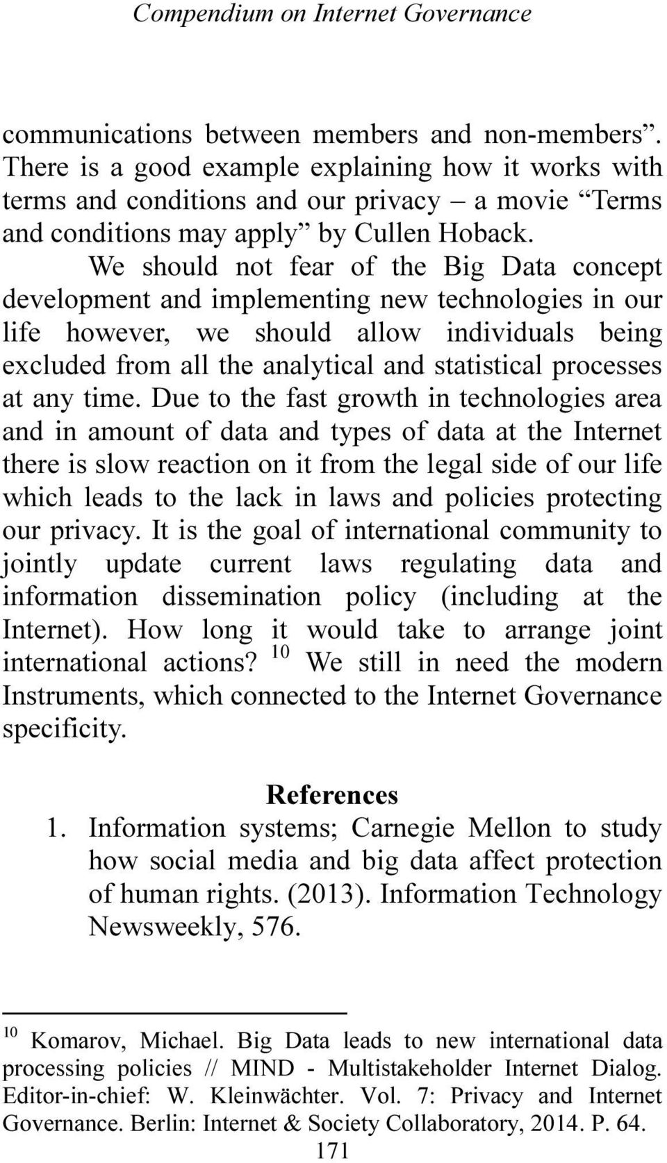We should not fear of the Big Data concept development and implementing new technologies in our life however, we should allow individuals being excluded from all the analytical and statistical