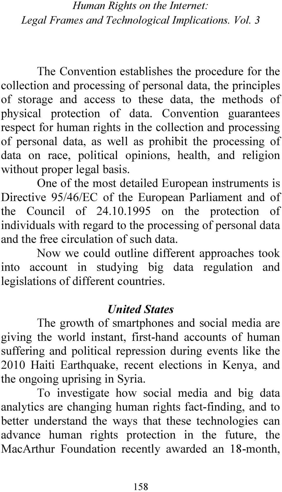 Convention guarantees respect for human rights in the collection and processing of personal data, as well as prohibit the processing of data on race, political opinions, health, and religion without
