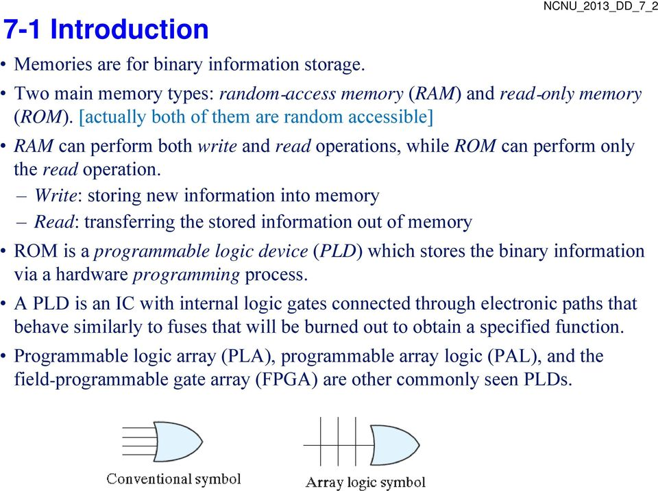Wit Write: storing new information into memory Read: transferring the stored information out of memory ROM is a programmable logic device (PLD) which stores the binary information via a hardware
