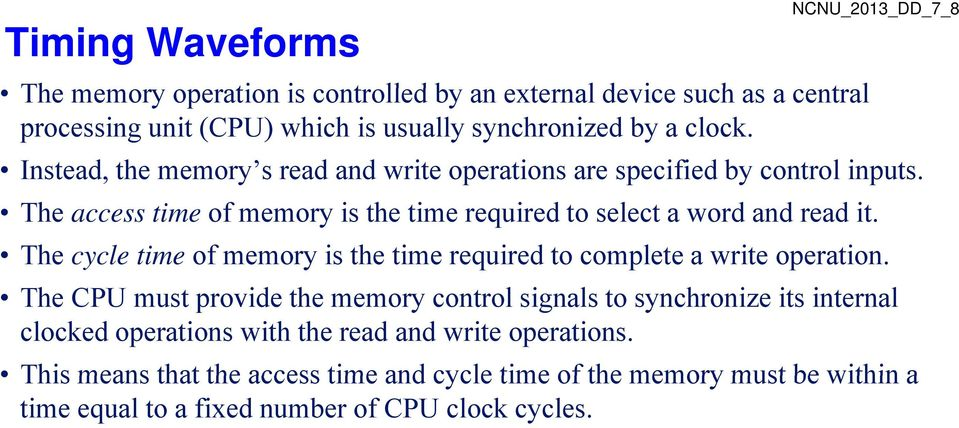 The cycle time of memory is the time required to complete a write operation.