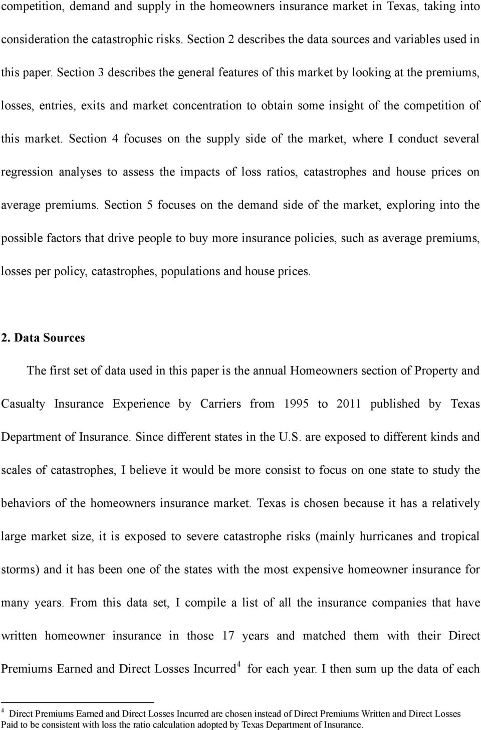 Section 4 focuses on the supply side of the market, where I conduct several regression analyses to assess the impacts of loss ratios, catastrophes and house prices on average premiums.