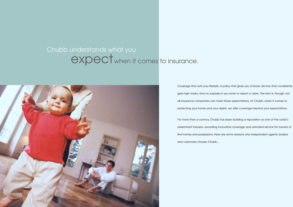 At Chubb, when it comes to protecting your home and your assets, we offer coverage beyond your expectations.