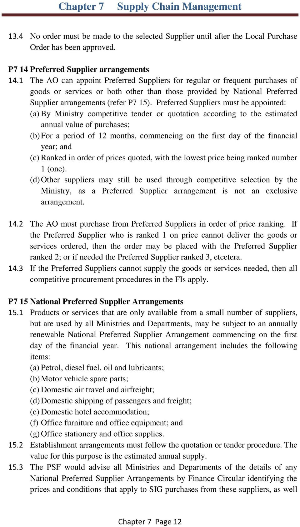 Preferred Suppliers must be appointed: (a) By Ministry competitive tender or quotation according to the estimated annual value of purchases; (b) For a period of 12 months, commencing on the first day